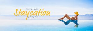 Supersaver Staycation Package